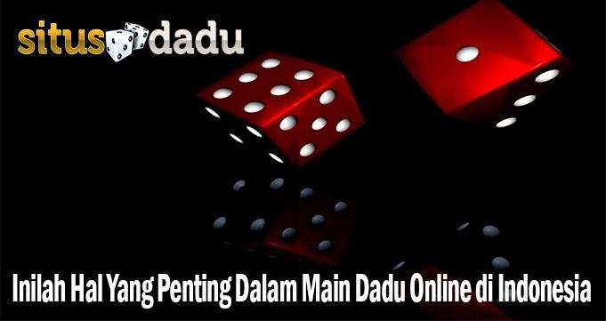 Inilah Hal Yang Penting Dalam Main Dadu Online di Indonesia