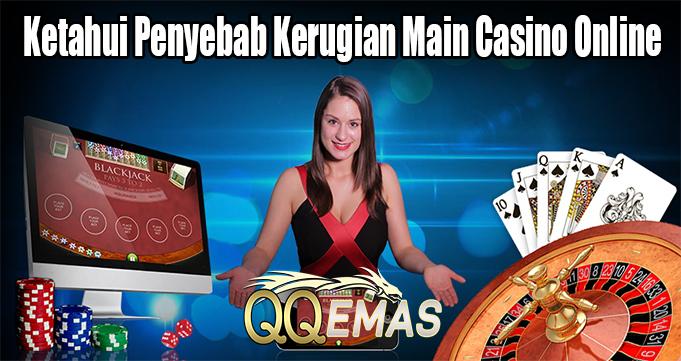 Ketahui Penyebab Kerugian Main Casino Online